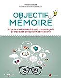 Objectif mémoire - Au lycée et à l'université, (re)trouvez le goût de travailler avec plaisir et efficacité.