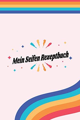 Mein Seifen Rezeptbuch: Kosmetikrezepte Notizbuch | Naturkosmetik und Seife selber herstellen | Kosmetik | Cremes | Naturseife | LGBT LGBTQ Regenbogen