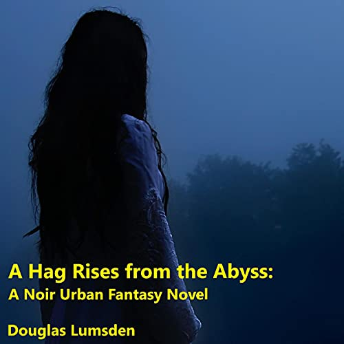 A Hag Rises from the Abyss Audiobook By Douglas Lumsden cover art