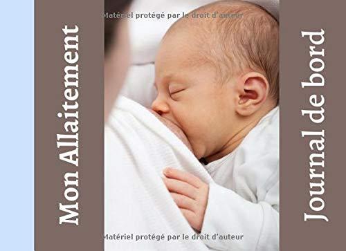 Mon Allaitement Journal de bord: Un journal pour suivre votre allaitement   98 pages   Facile d'utilisation   Cadeau parfait pour une...