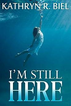 I'm Still Here by [Kathryn R. Biel]