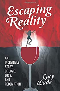 Escaping Reality: An Incredible Story, of Love, Loss and Redemption