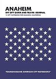 Anaheim DIY City Guide and Travel Journal: City Notebook for Anaheim, California