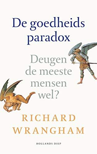 De goedheidsparadox: Deugen de meeste mensen wel? (Dutch Edition)