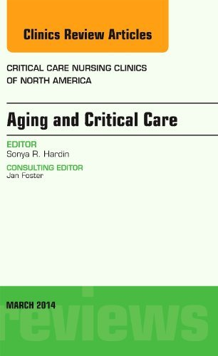 Aging and Critical Care, An Issue of Critical Care Nursing Clinics, 1e...