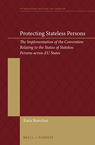 Protecting Stateless Persons: The Implementation of the Convention Relating to the Status of Stateless Persons Across Eu States (International Refugee Law, Band 11)
