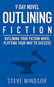 Nine Day Novel-Outlining: Outlining Your Novel: Plotting Your Way to Success (Writing Fiction Novels Book 0) by [Steve Windsor]