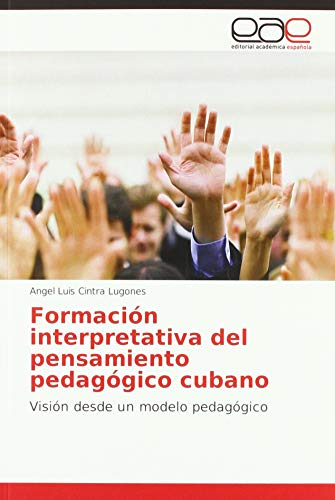 Formación interpretativa del pensamiento pedagógico cubano: Visión desde un modelo pedagógico
