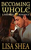 Becoming Whole - a Medieval Romance (The Sword of Glastonbury Series Book 16) (English Edition)