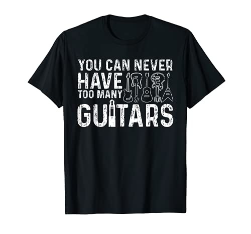 You Can Never Have Too Many Guitars T-Shirt Gitarre Musiker