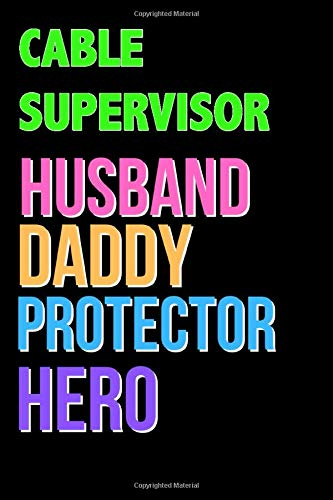 CABLE SUPERVISOR Husband Daddy Protector Hero - Great CABLE SUPERVISOR Writing Journals & Notebook Gift Ideas For Your Hero: Lined Notebook / Journal Gift, 120 Pages, 6x9, Soft Cover, Matte Finish