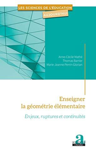 Enseigner la géométrie élémentaire: Enjeux, ruptures et continuités (Les Sciences de l'éducation aujourd'hui) (French Edition)