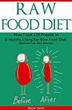 Raw Food Diet: How I Lost 220 Pounds in 8 Months Using the Raw Food...