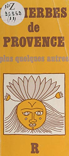 Les herbes de Provence: Plus quelques autres