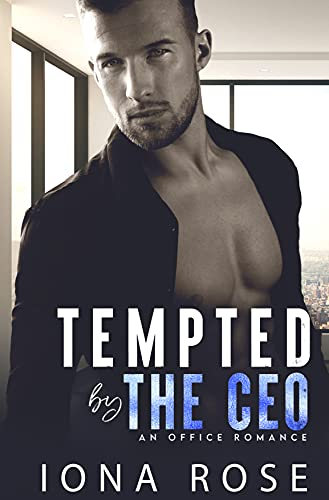 Tempted by the CEO: An Office Romance by [Iona Rose]