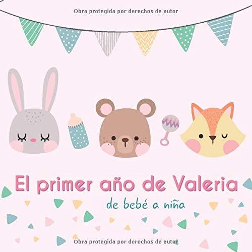 El primer año de Valeria - de bebé a niña: Álbum de tu bebé para completar con las experiencias vividas durante su primer año
