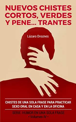 NUEVOS CHISTES CORTOS, VERDES Y PENETRANTES: Chistes de una sola frase para practicar sexo oral en casa y en la oficina. Cuarto volumen de la serie de libros de HUMOR EN UNA SOLA FRASE