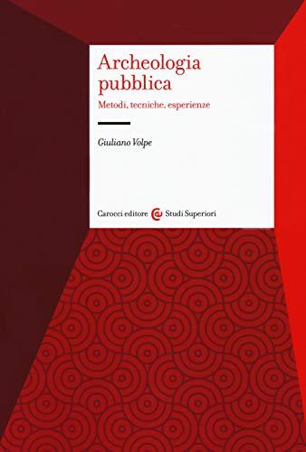 Archeologia pubblica. Metodi, tecniche, esperienze