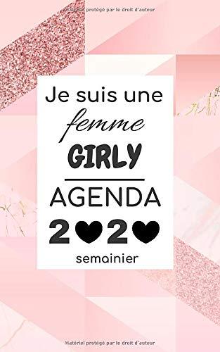 Je suis une Femme GIRLY Agenda 2020 Semainier: Agenda 2020 Hebdomadaire en Français, Rose Gold, Format A5 - A6 (idéal pour le Sac à Main et Organiser ... Semaine Sur 2 Pages, Calendrier 2020 inclus