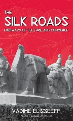 The Silk Roads : Highways of Culture and Commerce (Hardcover)--by Vadime Elisseeff [2000 Edition] ISBN: 9781571812216