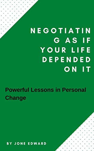 Negotiating As If Your Life Depended On It: Powerful Lessons in Personal Change (English Edition)