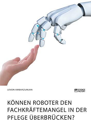 Können Roboter den Fachkräftemangel in der Pflege überbrücken?