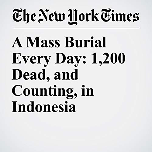 A Mass Burial Every Day: 1,200 Dead, and Counting, in Indonesia audiobook cover art