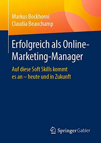 Erfolgreich als Online-Marketing-Manager : Auf diese Soft Skills kommt es an – heute und in Zukunft