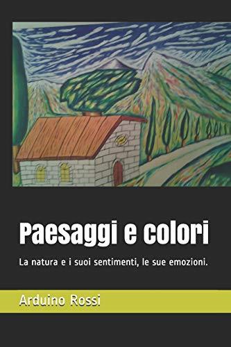 Paesaggi e colori: La natura e i suoi sentimenti, le sue emozioni.