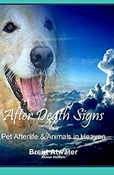 After Death Signs from Pet Afterlife & Animals in Heaven  How to Ask for Signs & Visits and What it Means