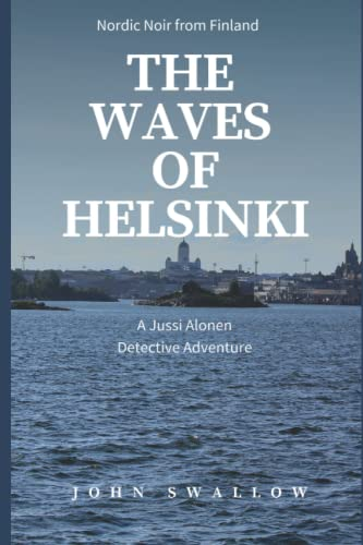 The Waves of Helsinki: Nordic Noir from Finland (The Jussi Alonen Detective Adventures)