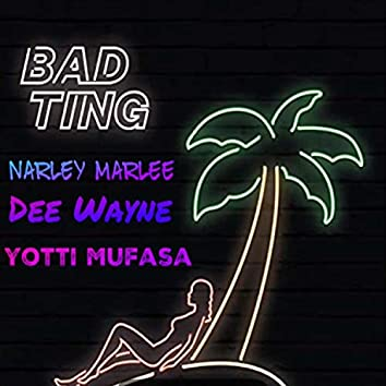Bad Ting (feat. Dee Wayne & Yotti Mufasa)