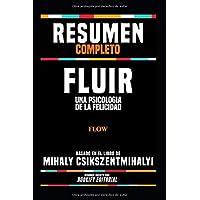 """Resumen Completo """"Fluir: Una Psicologia De La Felicidad (Flow)"""" - Basado En El Libro De Mihaly Csikszentmihalyi"""