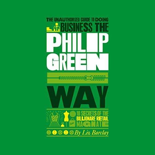 The Unauthorized Guide to Doing Business the Philip Green Way audiobook cover art