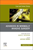 Advances in Minimally Invasive Surgery, An issue of Foot and Ankle Clinics of North America (Volume 25-3) (The Clinics: Orthopedics, Volume 25-3)
