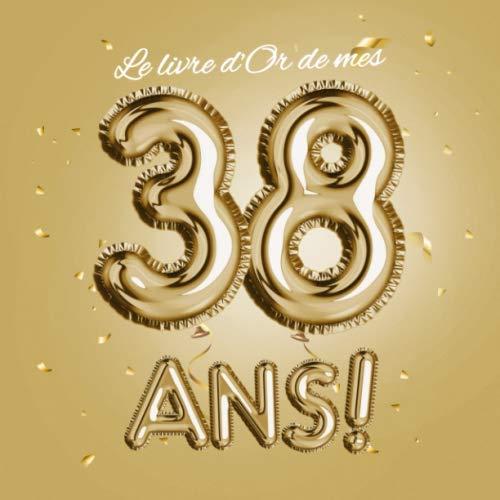 Le livre d'Or de mes 38 ans: Décoration pour le 38ème anniversaire pour homme ou femme - 38 ans Cadeau & déco d'anniversaire - Édition Ballons en Or - ... pour les félicitations et photos des invités PDF Books