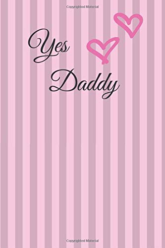 Yes Daddy: Yes Daddy Lined Journal & Composition Book for fans of DDLG,...