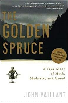 John Vaillant  The Golden Spruce   A True Story of Myth Madness and Greed  Paperback   2006 Edition