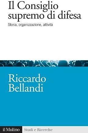 Il Consiglio supremo di difesa (Studi e ricerche Vol. 625)