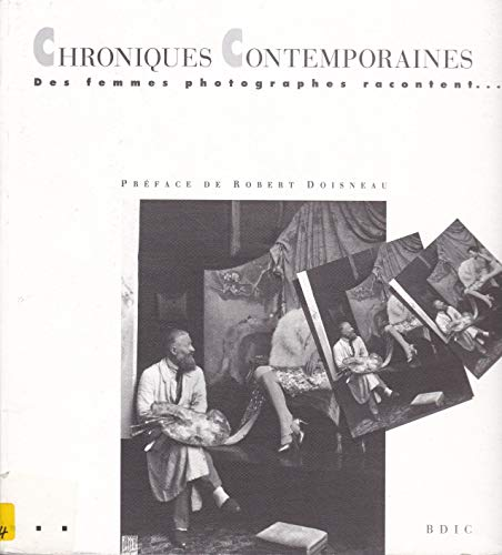 Chroniques contemporaines: Des femmes photographes racontent (Collection des publications de la BOIC)