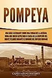 Pompeya: Una guía fascinante sobre una ciudad de la antigua Roma que quedó sepultada a causa de la erupción del monte Vesubio durante el dominio del Imperio romano