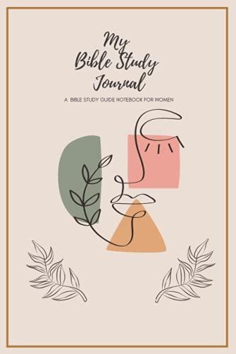 My Bible Study Journal: A Bible Study Guide Notebook for Women