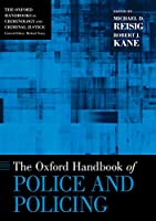 The Oxford Handbook of Police and Policing (Oxford Handbooks in Criminology and Criminal Justice)
