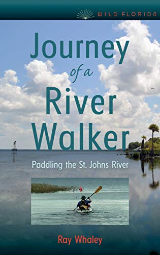 Journey of a River Walker: Paddling the St. Johns River (Wild Florida) (English Edition)
