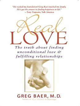 Real Love: The Truth about Finding Unconditional Love & Fulfilling Relationships by [Greg Baer]