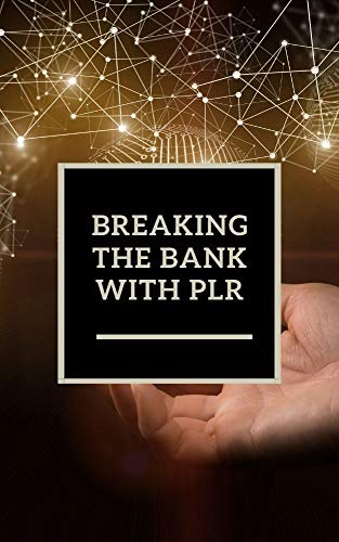 Breaking the Bank with PLR: How to profit from private label rights content (English Edition)