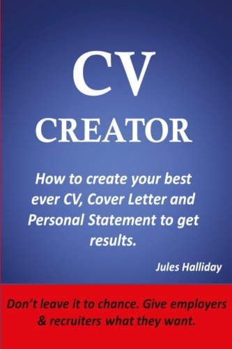 CV Creator - How to Write a CV That Gets Results: Create your best ever CV, cover letters and personal statement