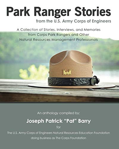 Park Ranger Stories from the U.S. Army Corps of Engineers: A Collection of Stories, Interviews, and Memories from Corps Park Rangers and Other Natural Resources Management Professionals