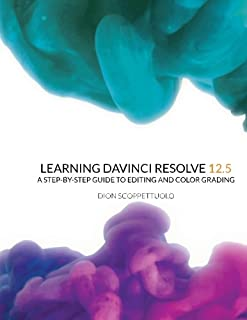 Learning DaVinci Resolve 12.5: A step-by-step guide to editing and color grading