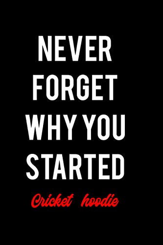 Never forget why you started Cricket hoodie: Notebook Lined pages, 6.9 inches,120 pages, White paper Journal
